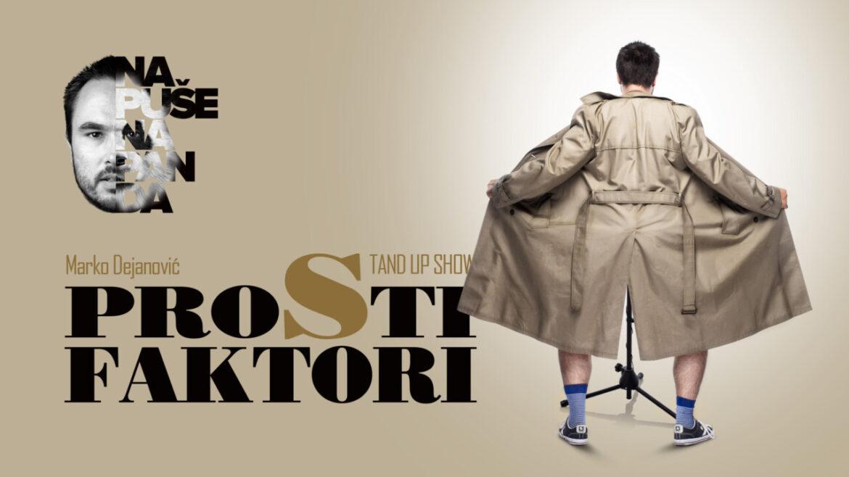 """""""PROSTI FAKTORI"""", stand-up Marka Dejanovića (16+)"""
